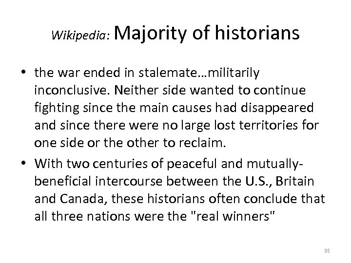 Wikipedia: Majority of historians • the war ended in stalemate…militarily inconclusive. Neither side wanted