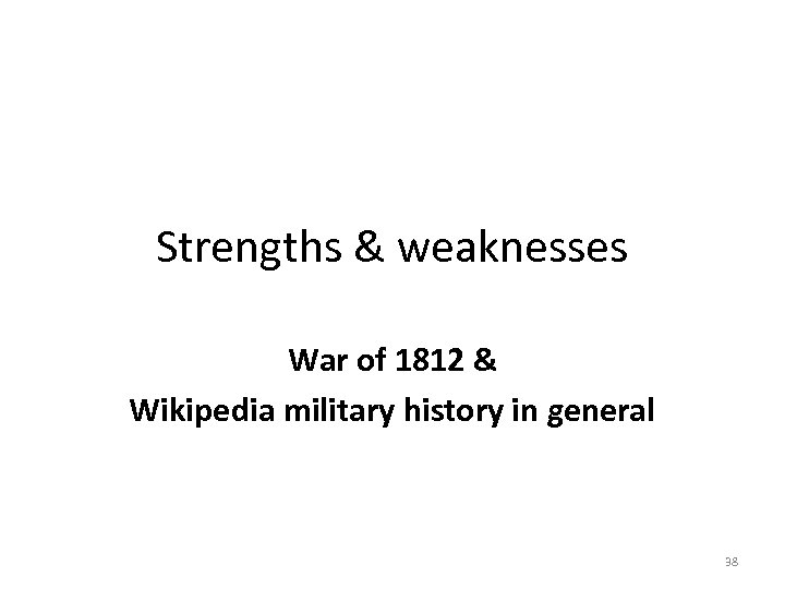 Strengths & weaknesses War of 1812 & Wikipedia military history in general 38