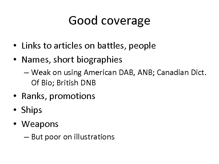 Good coverage • Links to articles on battles, people • Names, short biographies –
