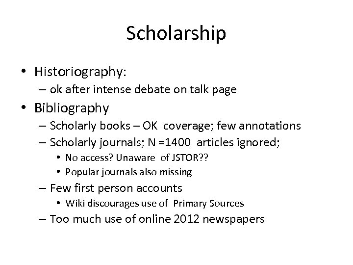 Scholarship • Historiography: – ok after intense debate on talk page • Bibliography –