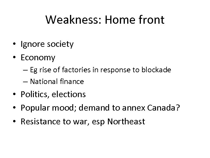 Weakness: Home front • Ignore society • Economy – Eg rise of factories in