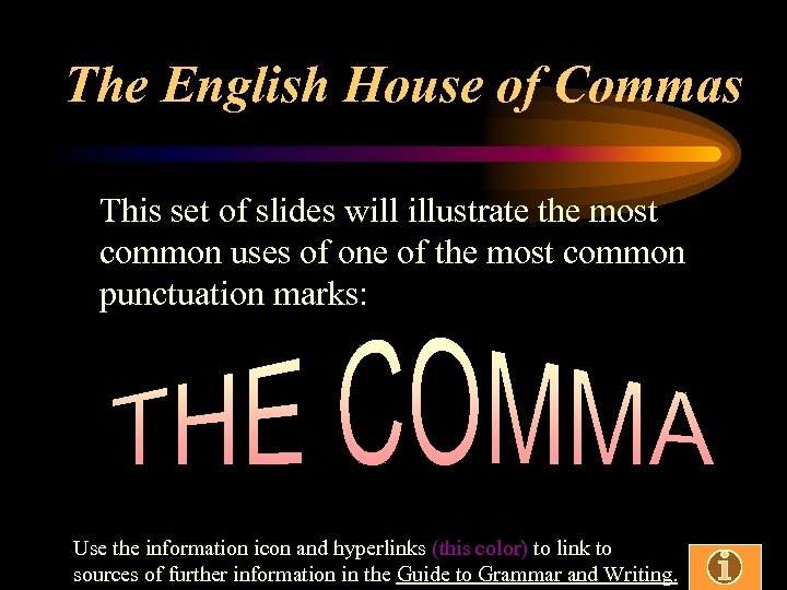 The English House of Commas This set of slides will illustrate the most common
