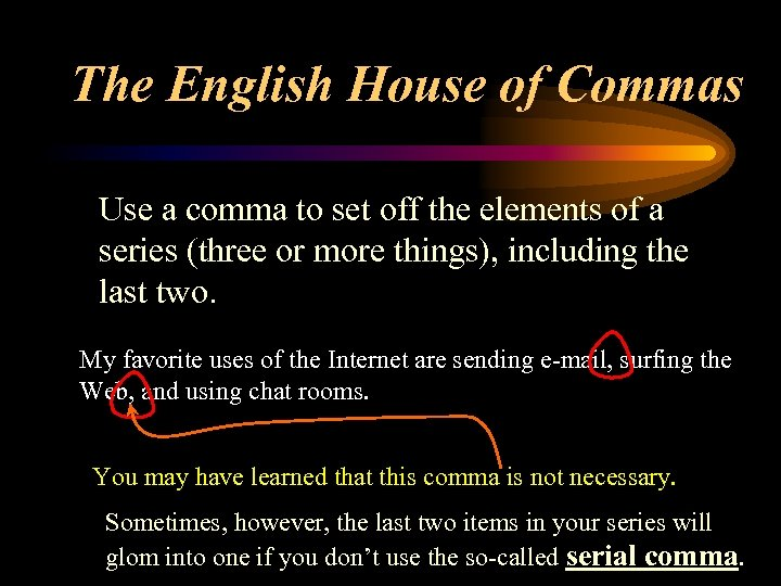 The English House of Commas Use a comma to set off the elements of