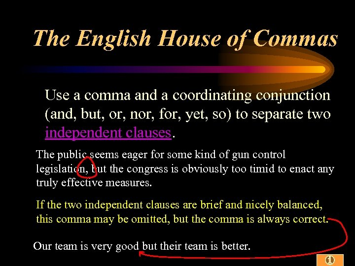 The English House of Commas Use a comma and a coordinating conjunction (and, but,
