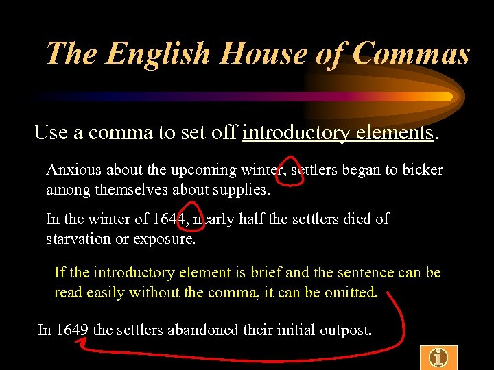 The English House of Commas Use a comma to set off introductory elements. Anxious