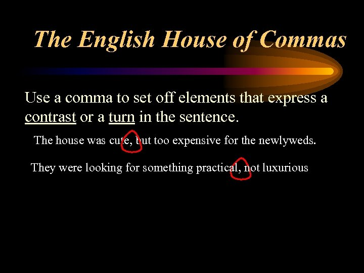 The English House of Commas Use a comma to set off elements that express