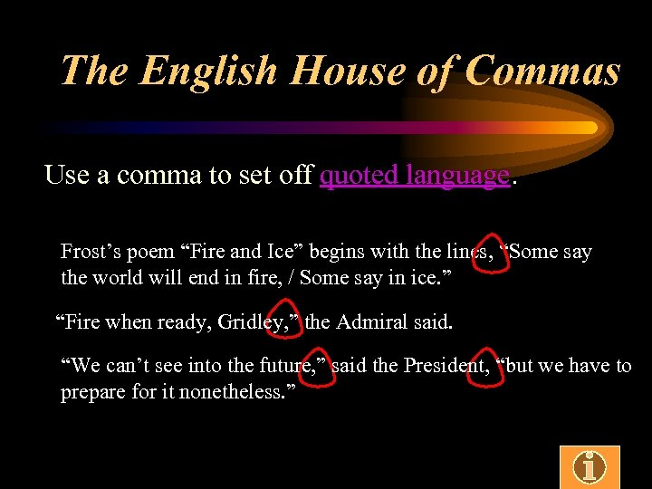 The English House of Commas Use a comma to set off quoted language. Frost's