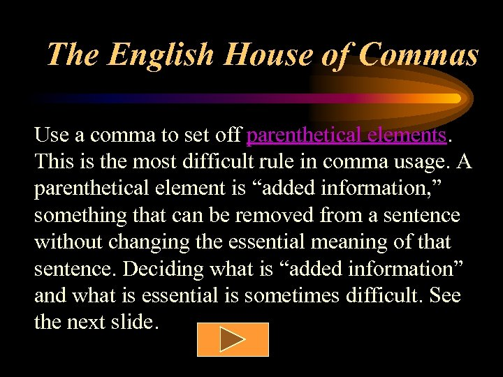 The English House of Commas Use a comma to set off parenthetical elements. This