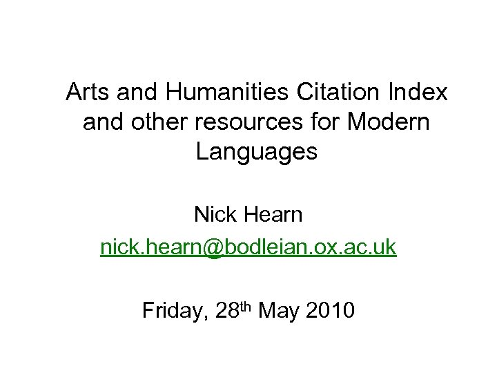 Arts and Humanities Citation Index and other resources for Modern Languages Nick Hearn nick.