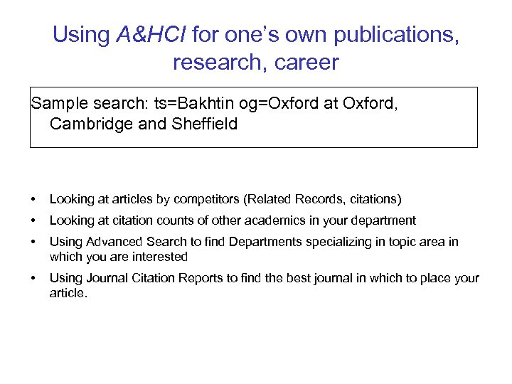Using A&HCI for one's own publications, research, career Sample search: ts=Bakhtin og=Oxford at Oxford,