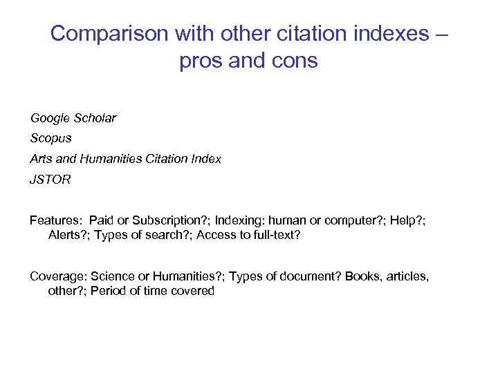 Comparison with other citation indexes – pros and cons Google Scholar Scopus Arts and