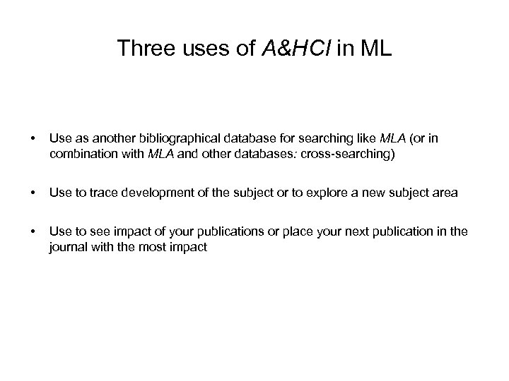Three uses of A&HCI in ML • Use as another bibliographical database for searching