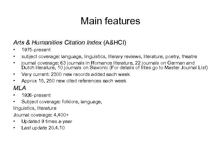 Main features Arts & Humanities Citation Index (A&HCI) • • • 1975 -present subject