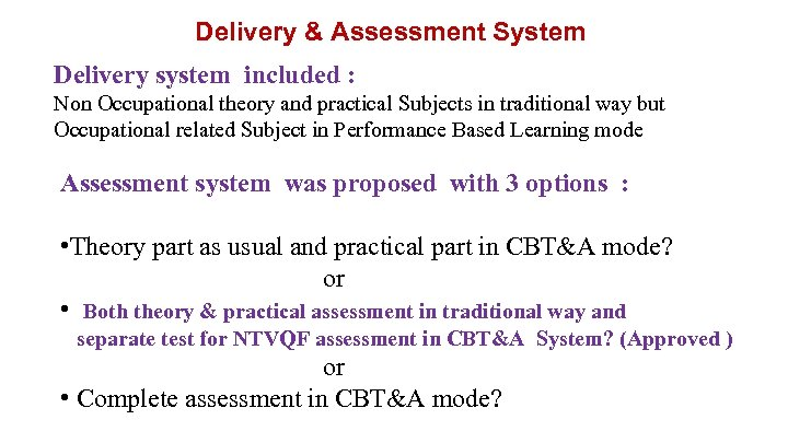 Delivery & Assessment System Delivery system included : Non Occupational theory and practical Subjects