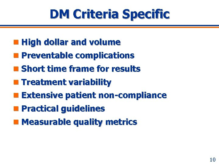 DM Criteria Specific n High dollar and volume n Preventable complications n Short time