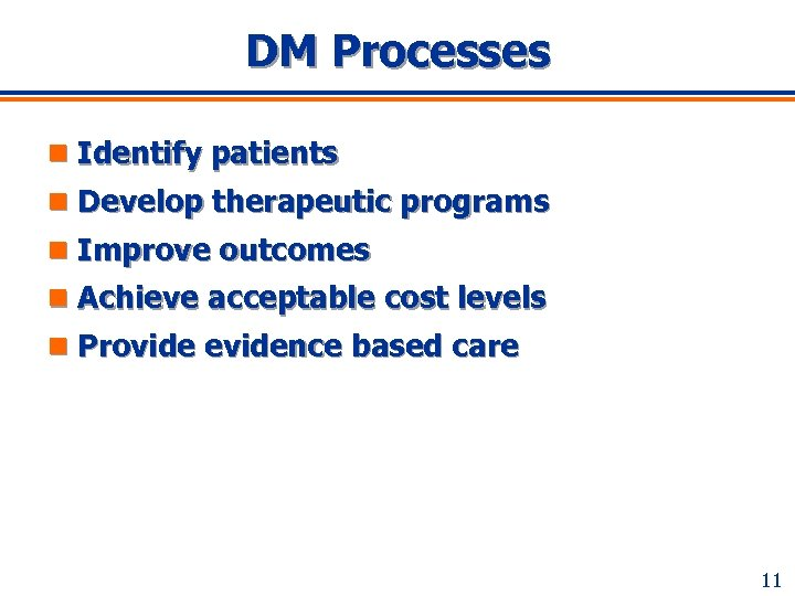 DM Processes n Identify patients n Develop therapeutic programs n Improve outcomes n Achieve