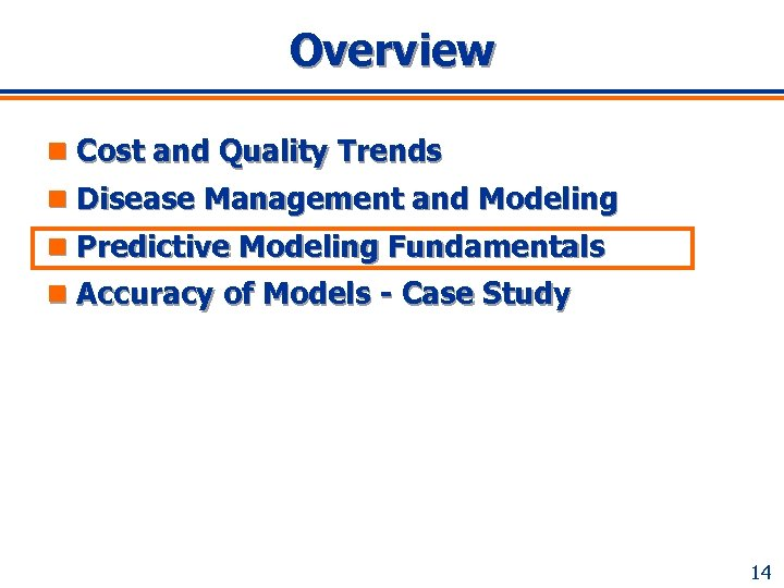 Overview n Cost and Quality Trends n Disease Management and Modeling n Predictive Modeling
