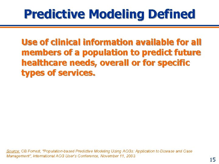 Predictive Modeling Defined Use of clinical information available for all members of a population