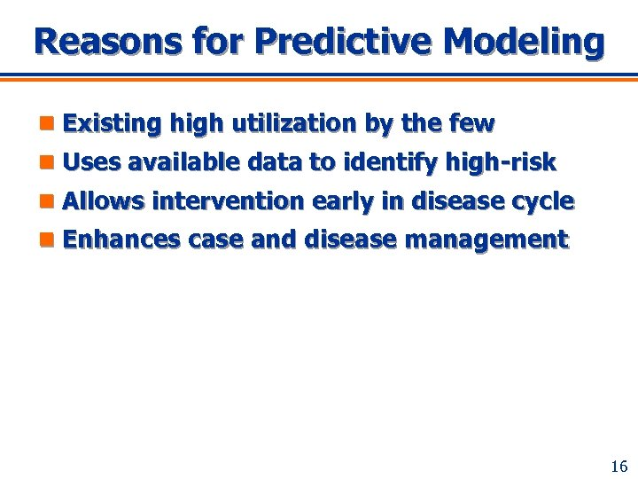 Reasons for Predictive Modeling n Existing high utilization by the few n Uses available