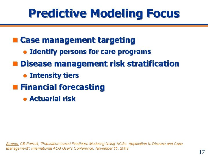Predictive Modeling Focus n Case management targeting l Identify persons for care programs n