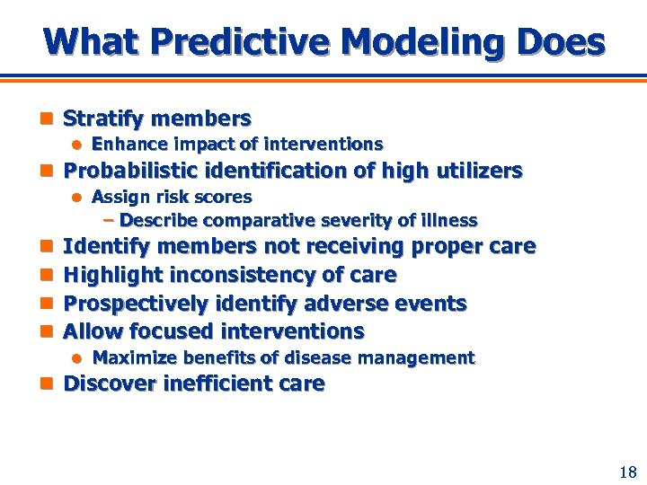 What Predictive Modeling Does n Stratify members l Enhance impact of interventions n Probabilistic