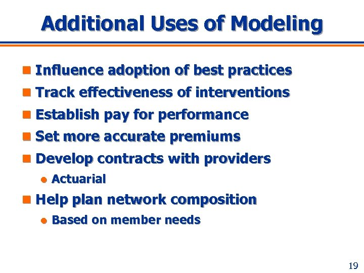 Additional Uses of Modeling n Influence adoption of best practices n Track effectiveness of