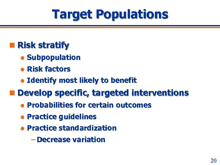Target Populations n Risk stratify l Subpopulation l Risk factors l Identify most likely