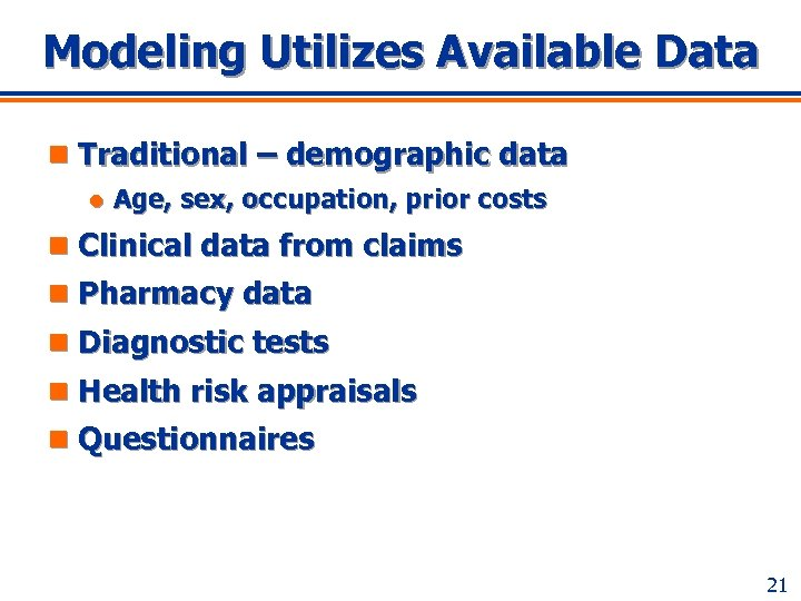 Modeling Utilizes Available Data n Traditional – demographic data l Age, sex, occupation, prior