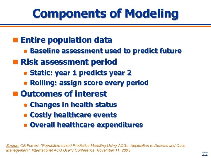 Components of Modeling n Entire population data l Baseline assessment used to predict future