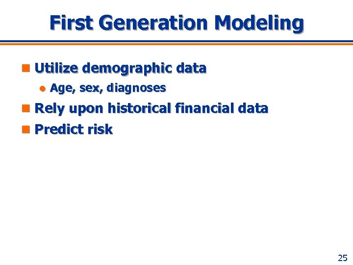 First Generation Modeling n Utilize demographic data l Age, sex, diagnoses n Rely upon