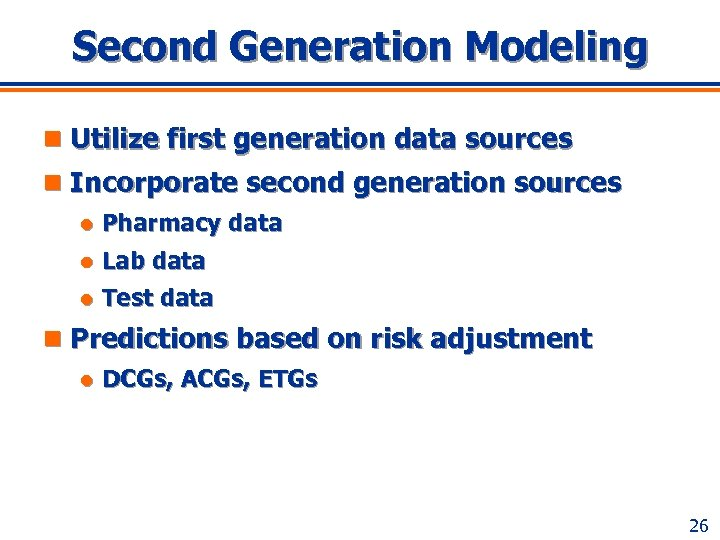 Second Generation Modeling n Utilize first generation data sources n Incorporate second generation sources