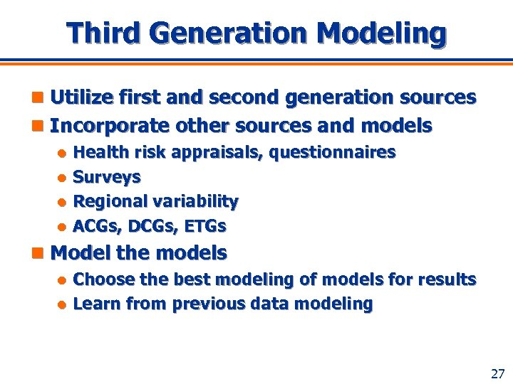 Third Generation Modeling n Utilize first and second generation sources n Incorporate other sources