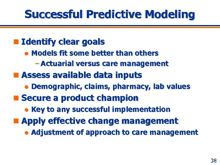 Successful Predictive Modeling n Identify clear goals l Models fit some better than others