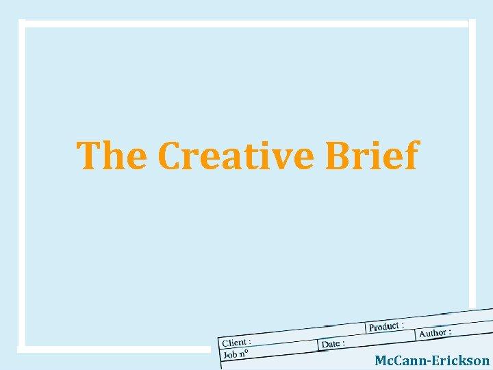 The Creative Brief Mc. Cann-Erickson