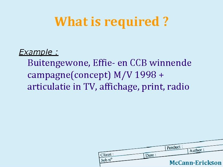 What is required ? Example : Buitengewone, Effie- en CCB winnende campagne(concept) M/V 1998