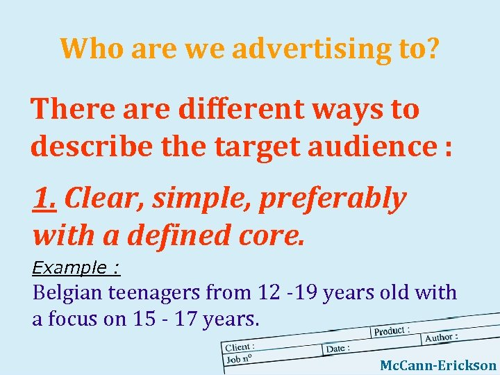 Who are we advertising to? There are different ways to describe the target audience
