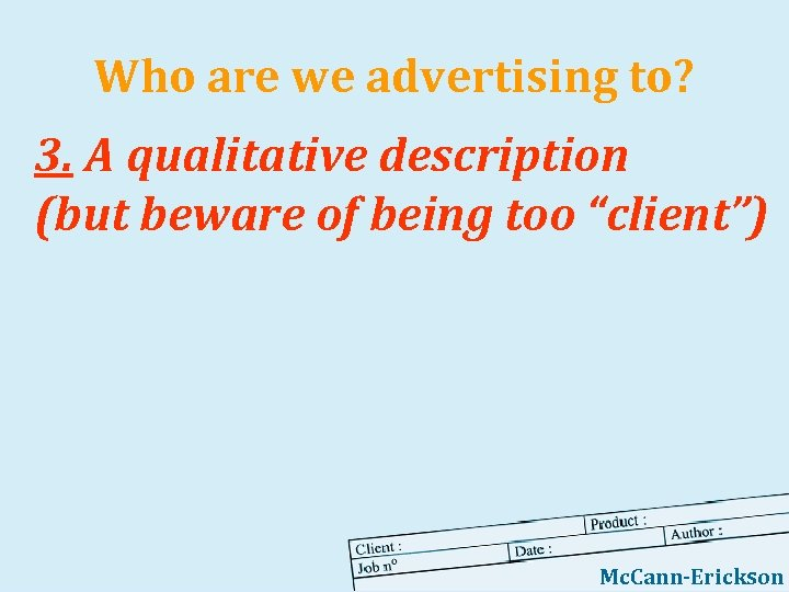 Who are we advertising to? 3. A qualitative description (but beware of being too