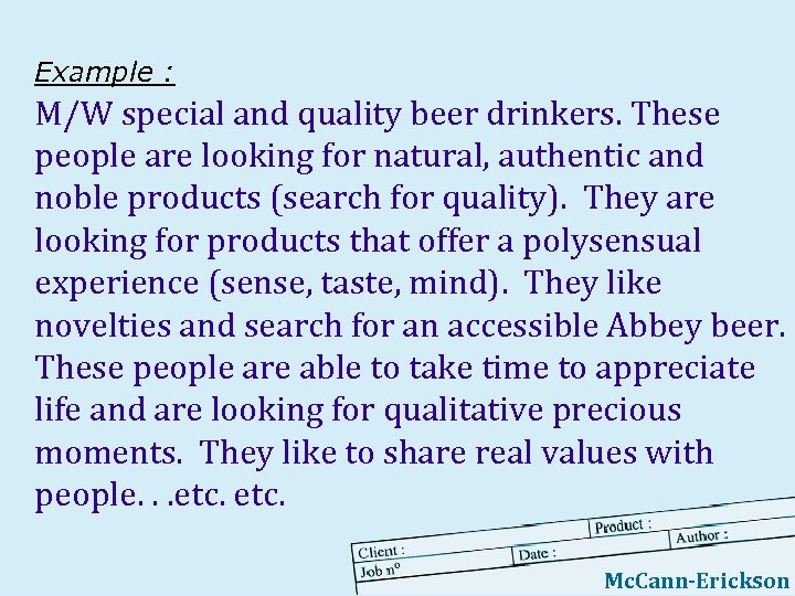 Example : M/W special and quality beer drinkers. These people are looking for natural,