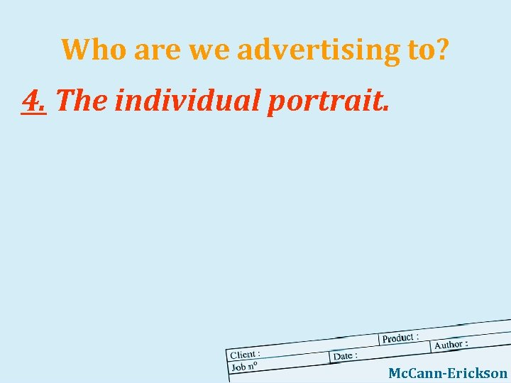 Who are we advertising to? 4. The individual portrait. Mc. Cann-Erickson