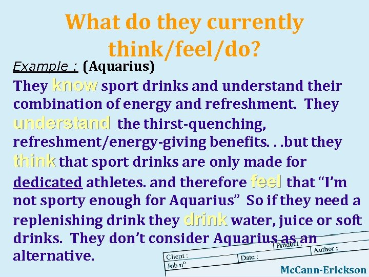 What do they currently think/feel/do? Example : (Aquarius) They know sport drinks and understand