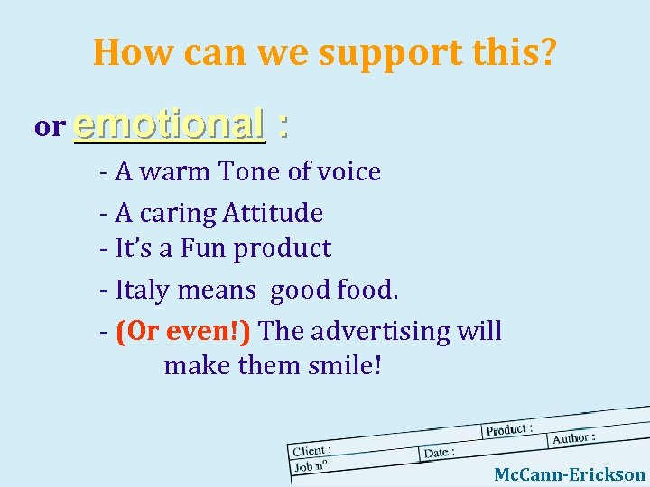 How can we support this? or emotional : - A warm Tone of voice