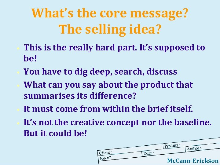 What's the core message? The selling idea? • • • This is the really