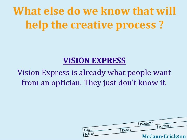 What else do we know that will help the creative process ? VISION EXPRESS