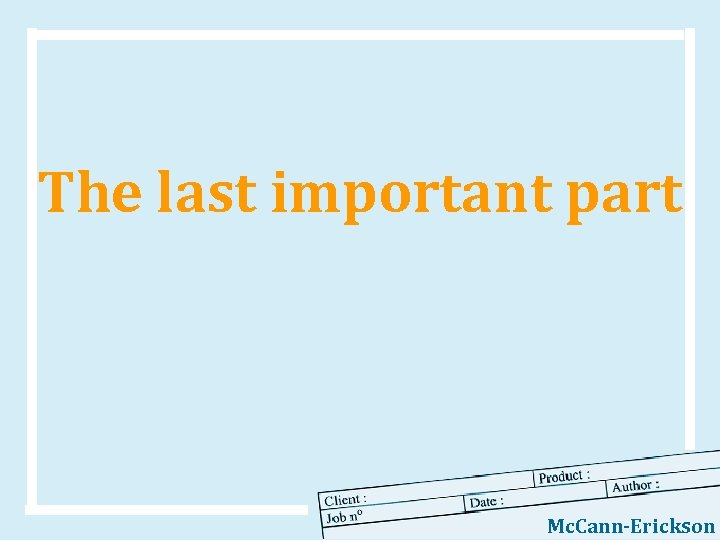The last important part Mc. Cann-Erickson