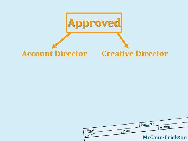 Approved Account Director Creative Director Mc. Cann-Erickson