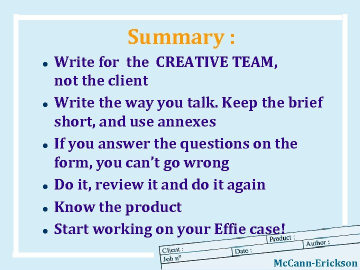 Summary : l l l Write for the CREATIVE TEAM, not the client Write