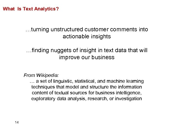 What Is Text Analytics? …turning unstructured customer comments into actionable insights …finding nuggets of