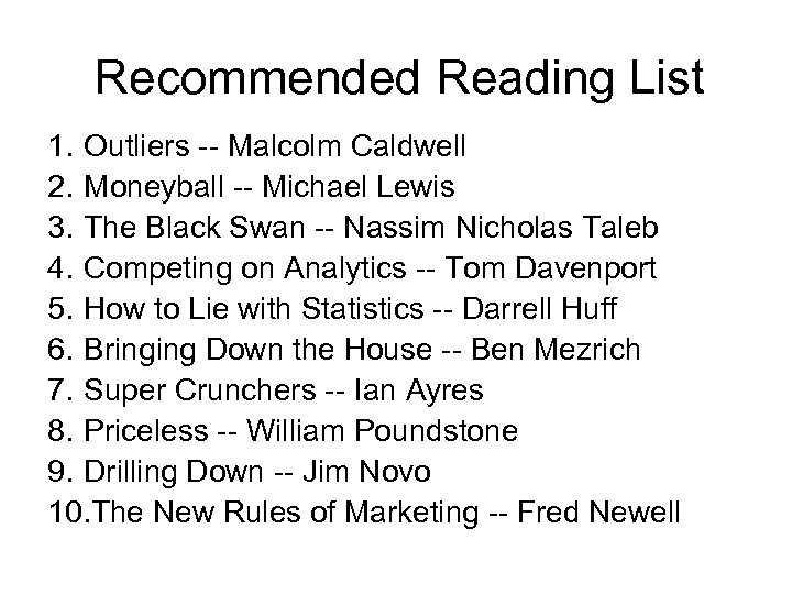 Recommended Reading List 1. Outliers -- Malcolm Caldwell 2. Moneyball -- Michael Lewis 3.