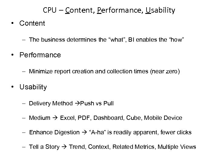 """CPU – Content, Performance, Usability • Content – The business determines the """"what"""", BI"""