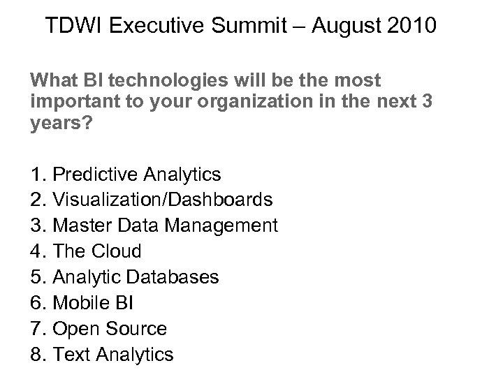 TDWI Executive Summit – August 2010 What BI technologies will be the most important
